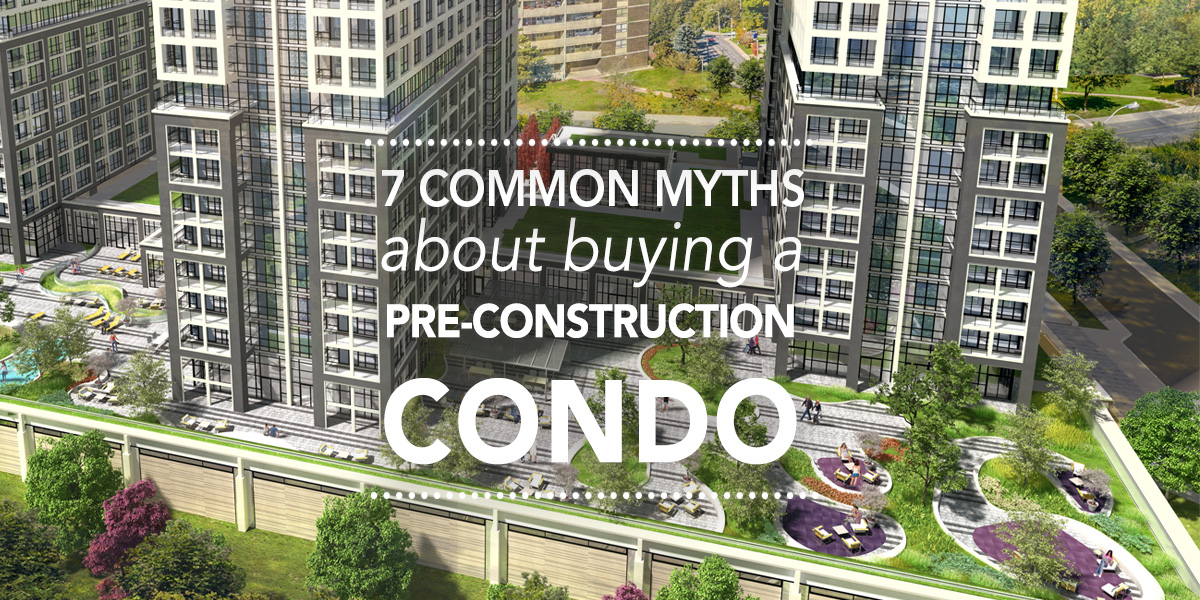 7 Common myths about buying a pre-construction condo