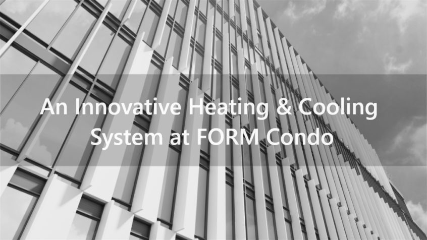 An Innovative Condo Heating & Cooling System at FORM